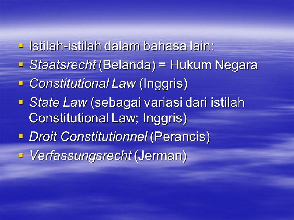  Istilah-istilah dalam bahasa lain:  Staatsrecht (Belanda) = Hukum Negara  Constitutional Law (Inggris)  State Law (sebagai variasi dari istilah C
