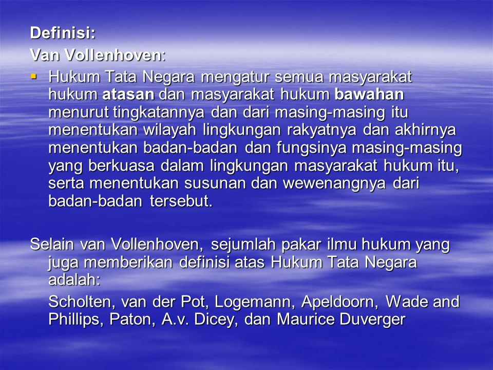 Definisi: Van Vollenhoven:  Hukum Tata Negara mengatur semua masyarakat hukum atasan dan masyarakat hukum bawahan menurut tingkatannya dan dari masin