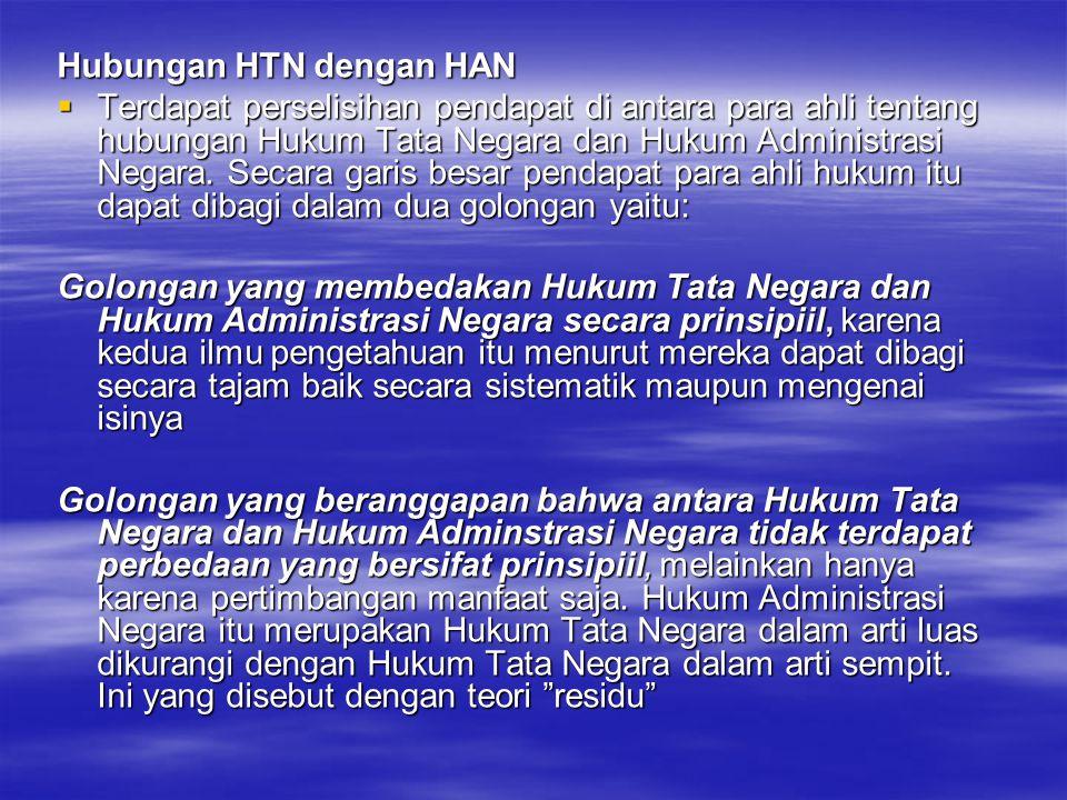 Hubungan HTN dengan HAN  Terdapat perselisihan pendapat di antara para ahli tentang hubungan Hukum Tata Negara dan Hukum Administrasi Negara. Secara
