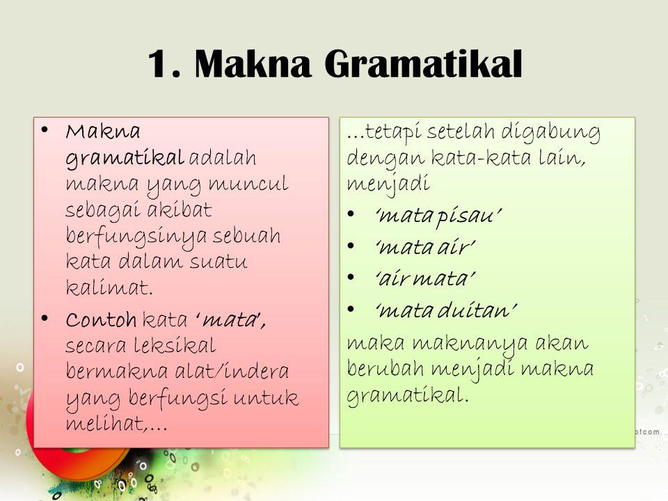 1. Makna Gramatikal Makna gramatikal adalah makna yang muncul sebagai akibat berfungsinya sebuah kata dalam suatu kalimat. Contoh kata 'mata', secara