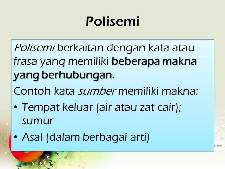 Polisemi beberapa makna yang berhubungan Polisemi berkaitan dengan kata atau frasa yang memiliki beberapa makna yang berhubungan. Contoh kata sumber m