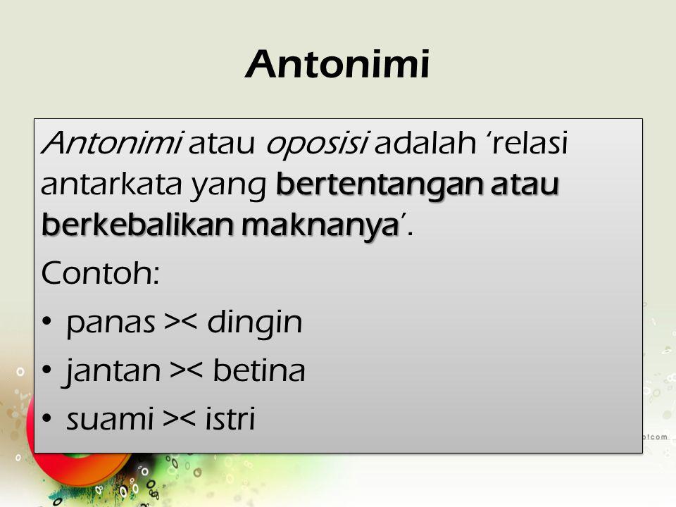 Antonimi bertentangan atau berkebalikan maknanya Antonimi atau oposisi adalah 'relasi antarkata yang bertentangan atau berkebalikan maknanya'. Contoh: