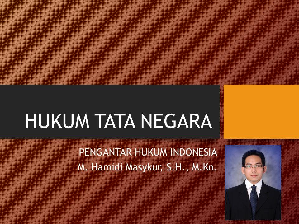 HUKUM TATA NEGARA PENGANTAR HUKUM INDONESIA M. Hamidi Masykur, S.H., M.Kn.