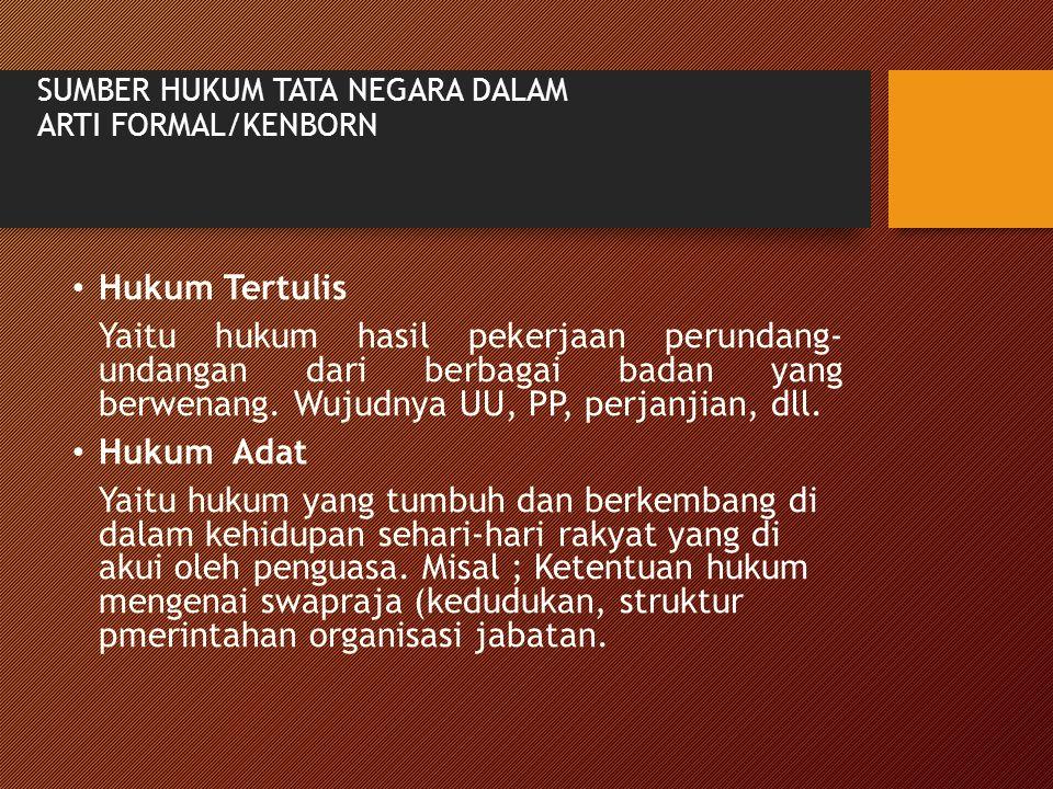 SUMBER HUKUM TATA NEGARA DALAM ARTI FORMAL/KENBORN Hukum Tertulis Yaitu hukum hasil pekerjaan perundang- undangan dari berbagai badan yang berwenang.