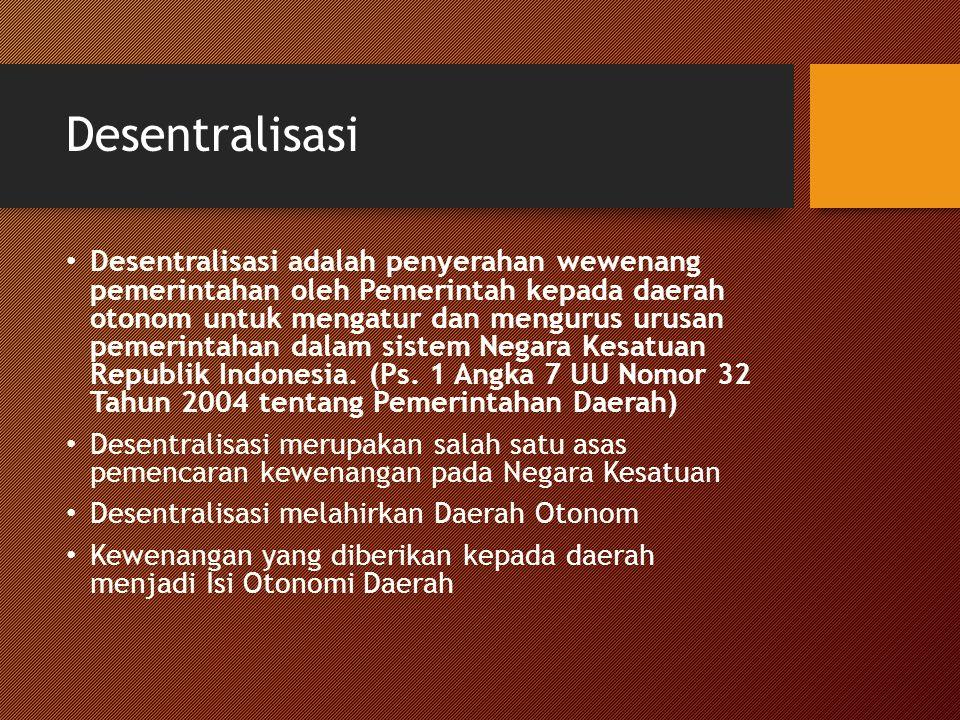 Desentralisasi Desentralisasi adalah penyerahan wewenang pemerintahan oleh Pemerintah kepada daerah otonom untuk mengatur dan mengurus urusan pemerint