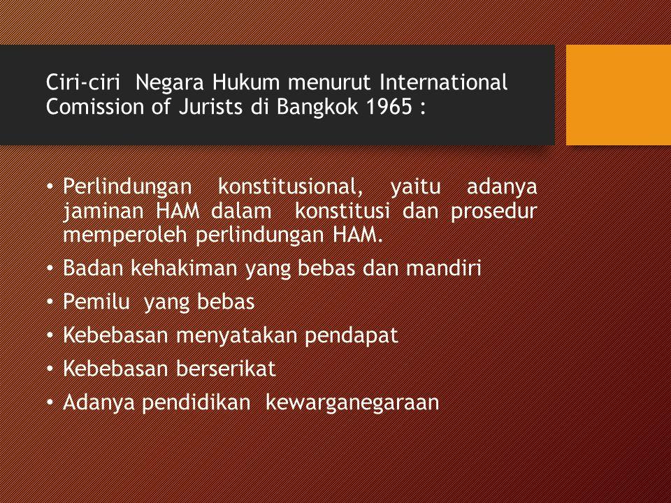 Ciri-ciri Negara Hukum menurut International Comission of Jurists di Bangkok 1965 : Perlindungan konstitusional, yaitu adanya jaminan HAM dalam konsti