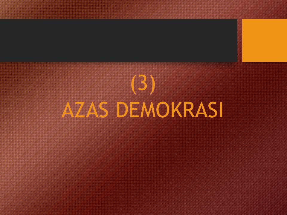 (3) AZAS DEMOKRASI