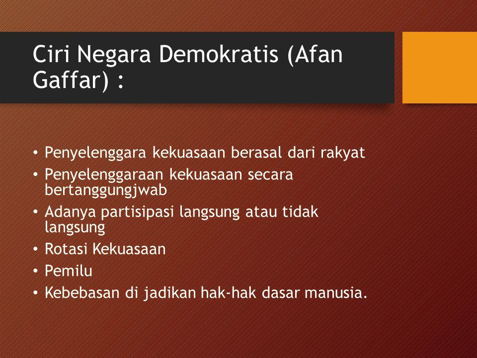 Ciri Negara Demokratis (Afan Gaffar) : Penyelenggara kekuasaan berasal dari rakyat Penyelenggaraan kekuasaan secara bertanggungjwab Adanya partisipasi