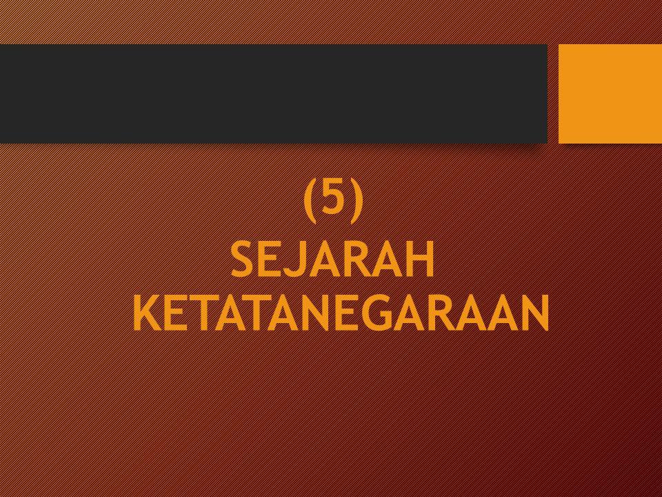 (5) SEJARAH KETATANEGARAAN
