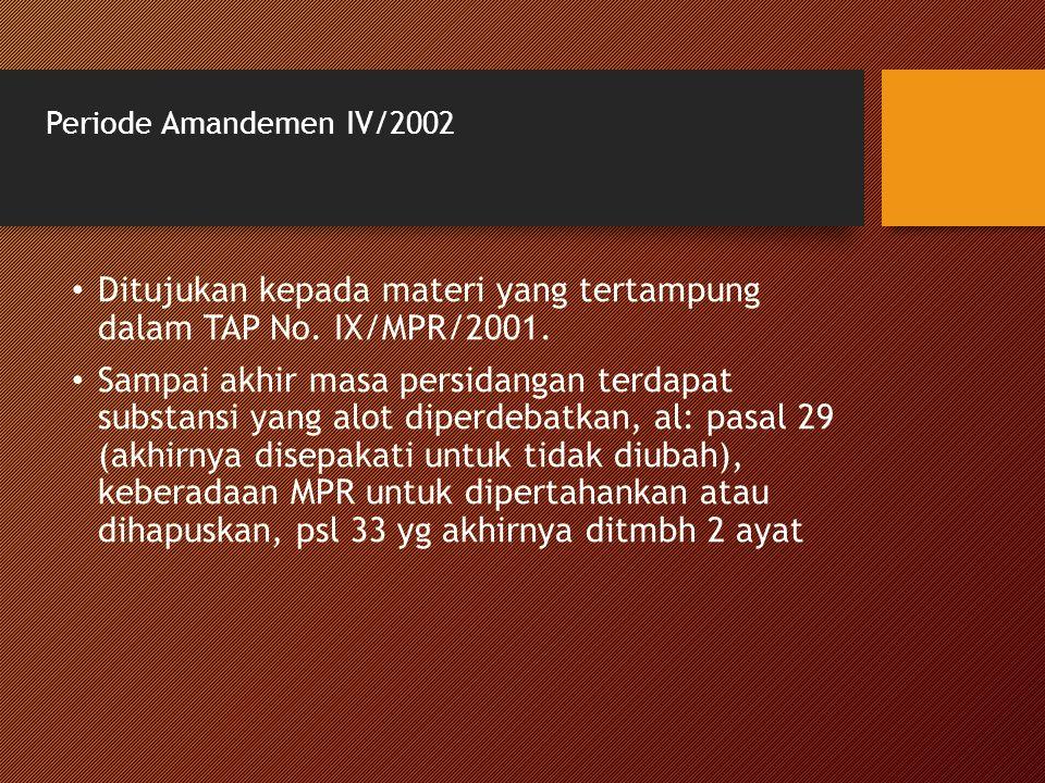 Periode Amandemen IV/2002 Ditujukan kepada materi yang tertampung dalam TAP No. IX/MPR/2001. Sampai akhir masa persidangan terdapat substansi yang alo