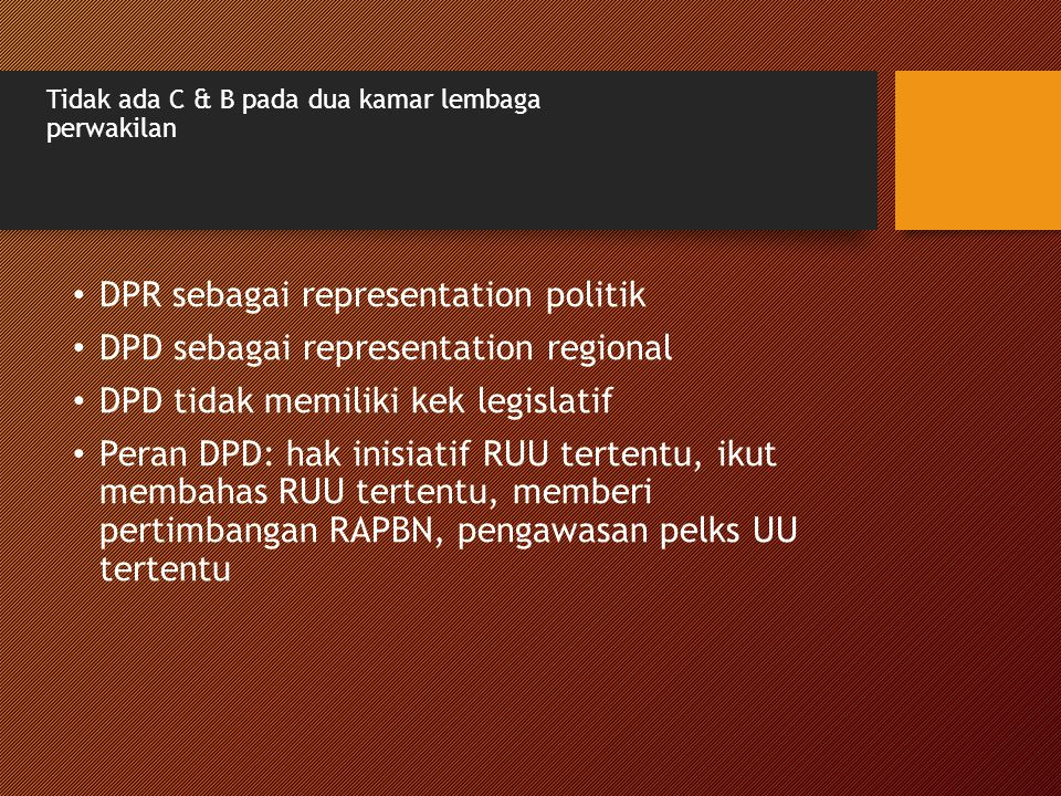 Tidak ada C & B pada dua kamar lembaga perwakilan DPR sebagai representation politik DPD sebagai representation regional DPD tidak memiliki kek legisl