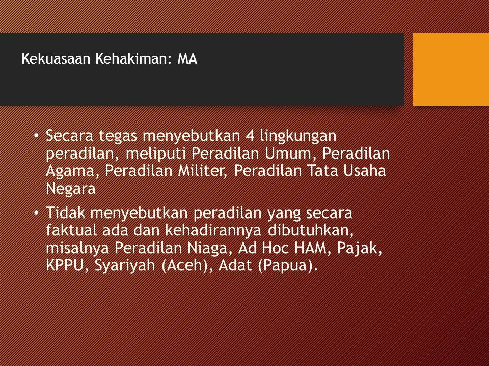 Kekuasaan Kehakiman: MA Secara tegas menyebutkan 4 lingkungan peradilan, meliputi Peradilan Umum, Peradilan Agama, Peradilan Militer, Peradilan Tata U