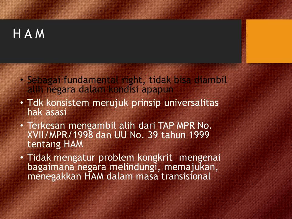 H A M Sebagai fundamental right, tidak bisa diambil alih negara dalam kondisi apapun Tdk konsistem merujuk prinsip universalitas hak asasi Terkesan me