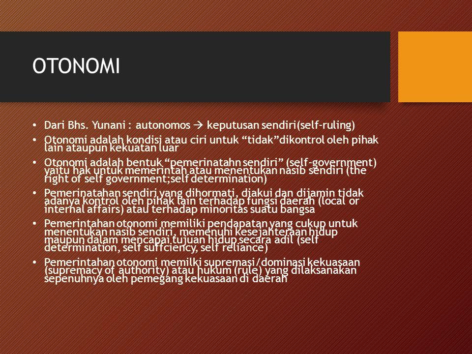 """OTONOMI Dari Bhs. Yunani : autonomos  keputusan sendiri(self-ruling) Otonomi adalah kondisi atau ciri untuk """"tidak""""dikontrol oleh pihak lain ataupun"""