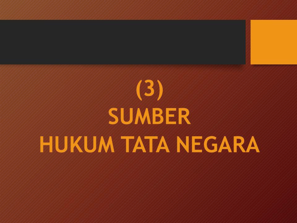 (3) SUMBER HUKUM TATA NEGARA