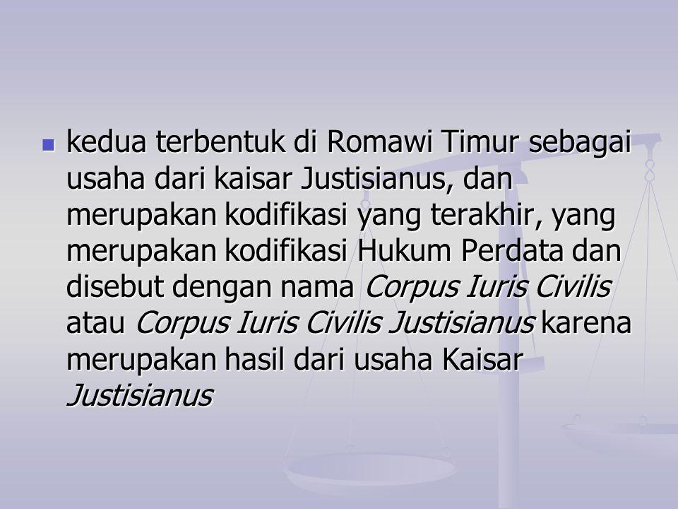kedua terbentuk di Romawi Timur sebagai usaha dari kaisar Justisianus, dan merupakan kodifikasi yang terakhir, yang merupakan kodifikasi Hukum Perdata