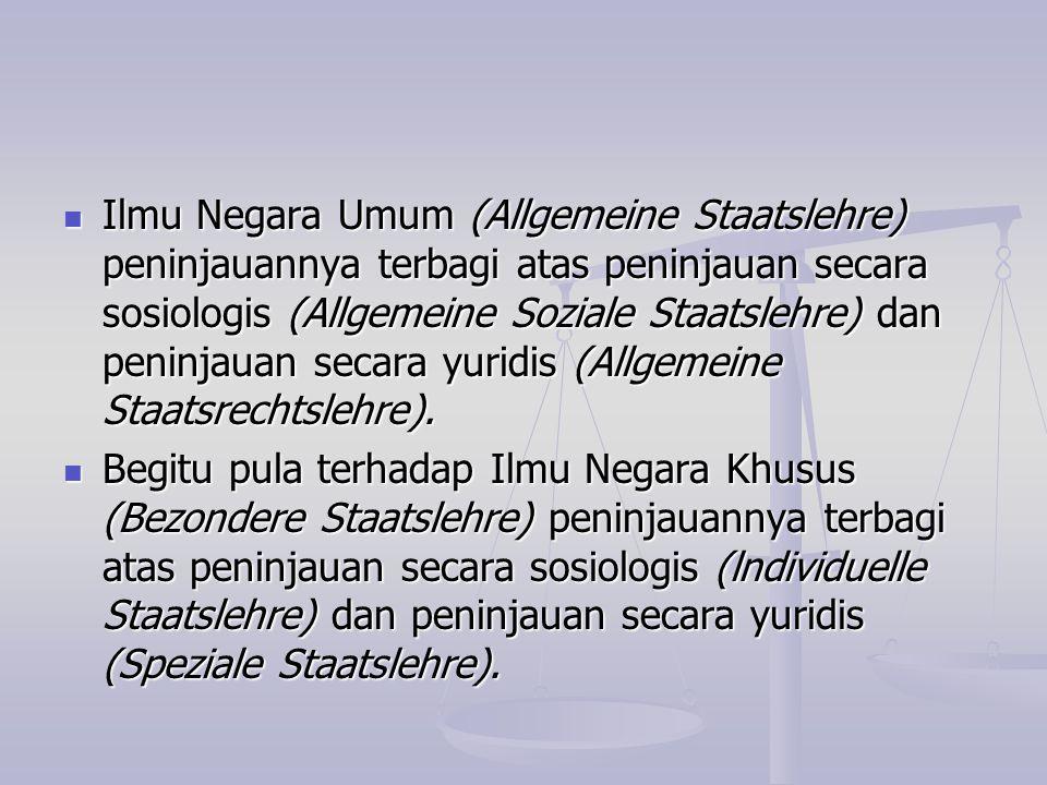 Ilmu Negara Umum (Allgemeine Staatslehre) peninjauannya terbagi atas peninjauan secara sosiologis (Allgemeine Soziale Staatslehre) dan peninjauan seca