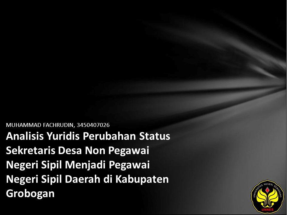 MUHAMMAD FACHRUDIN, 3450407026 Analisis Yuridis Perubahan Status Sekretaris Desa Non Pegawai Negeri Sipil Menjadi Pegawai Negeri Sipil Daerah di Kabupaten Grobogan