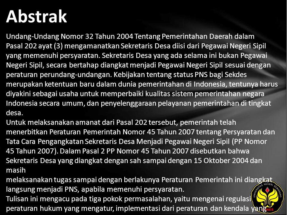 Abstrak Undang-Undang Nomor 32 Tahun 2004 Tentang Pemerintahan Daerah dalam Pasal 202 ayat (3) mengamanatkan Sekretaris Desa diisi dari Pegawai Negeri Sipil yang memenuhi persyaratan.