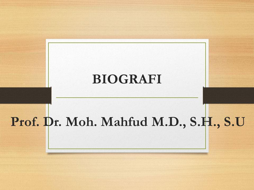 BIOGRAFI Prof. Dr. Moh. Mahfud M.D., S.H., S.U