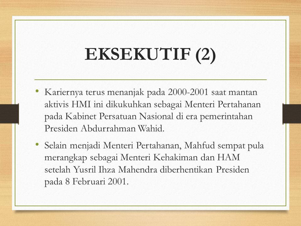 EKSEKUTIF (2) Kariernya terus menanjak pada 2000-2001 saat mantan aktivis HMI ini dikukuhkan sebagai Menteri Pertahanan pada Kabinet Persatuan Nasiona