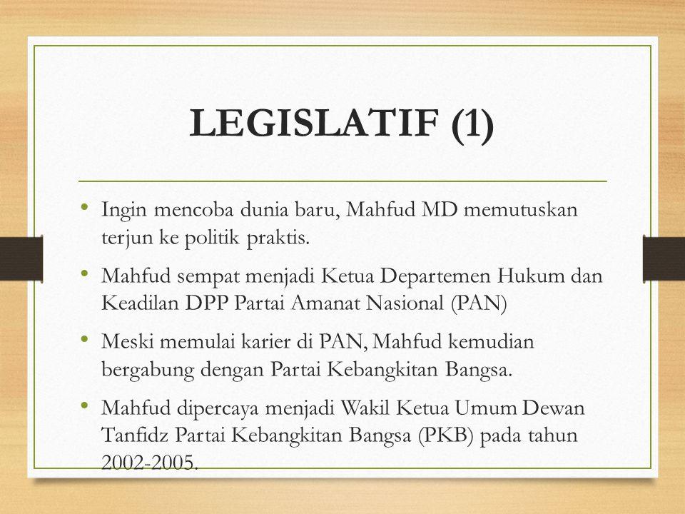 LEGISLATIF (1) Ingin mencoba dunia baru, Mahfud MD memutuskan terjun ke politik praktis. Mahfud sempat menjadi Ketua Departemen Hukum dan Keadilan DPP