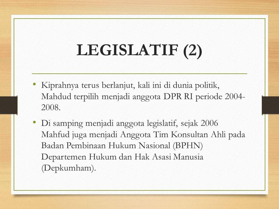 LEGISLATIF (2) Kiprahnya terus berlanjut, kali ini di dunia politik, Mahdud terpilih menjadi anggota DPR RI periode 2004- 2008. Di samping menjadi ang