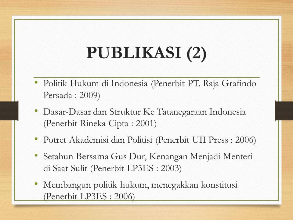 PUBLIKASI (2) Politik Hukum di Indonesia (Penerbit PT. Raja Grafindo Persada : 2009) Dasar-Dasar dan Struktur Ke Tatanegaraan Indonesia (Penerbit Rine