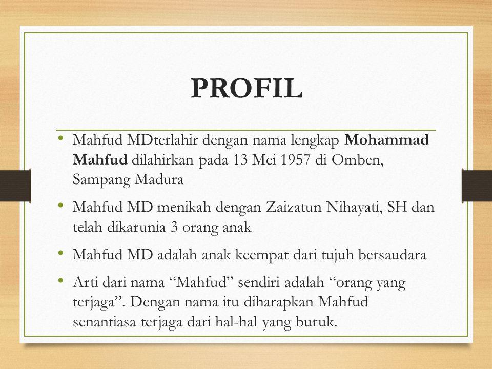 PROFIL Mahfud MDterlahir dengan nama lengkap Mohammad Mahfud dilahirkan pada 13 Mei 1957 di Omben, Sampang Madura Mahfud MD menikah dengan Zaizatun Ni