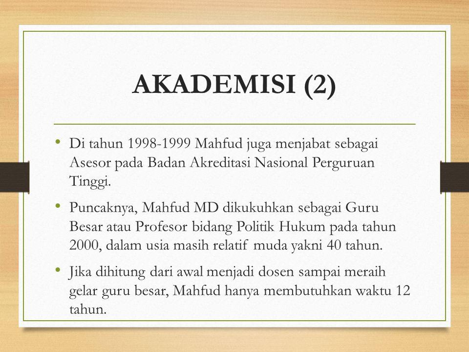 AKADEMISI (2) Di tahun 1998-1999 Mahfud juga menjabat sebagai Asesor pada Badan Akreditasi Nasional Perguruan Tinggi. Puncaknya, Mahfud MD dikukuhkan