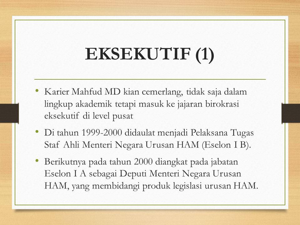 EKSEKUTIF (1) Karier Mahfud MD kian cemerlang, tidak saja dalam lingkup akademik tetapi masuk ke jajaran birokrasi eksekutif di level pusat Di tahun 1