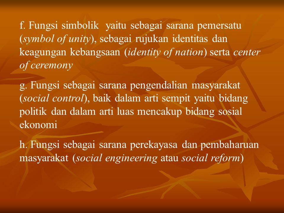 f. Fungsi simbolik yaitu sebagai sarana pemersatu (symbol of unity), sebagai rujukan identitas dan keagungan kebangsaan (identity of nation) serta cen