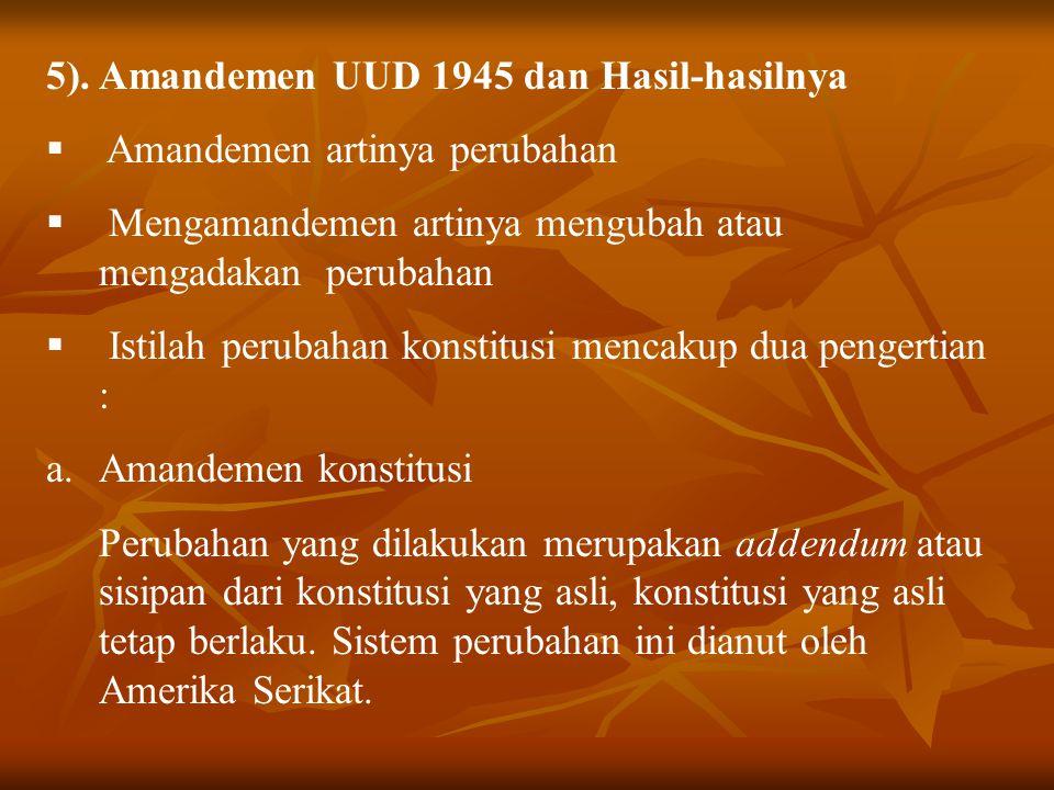 5). Amandemen UUD 1945 dan Hasil-hasilnya  Amandemen artinya perubahan  Mengamandemen artinya mengubah atau mengadakan perubahan  Istilah perubahan