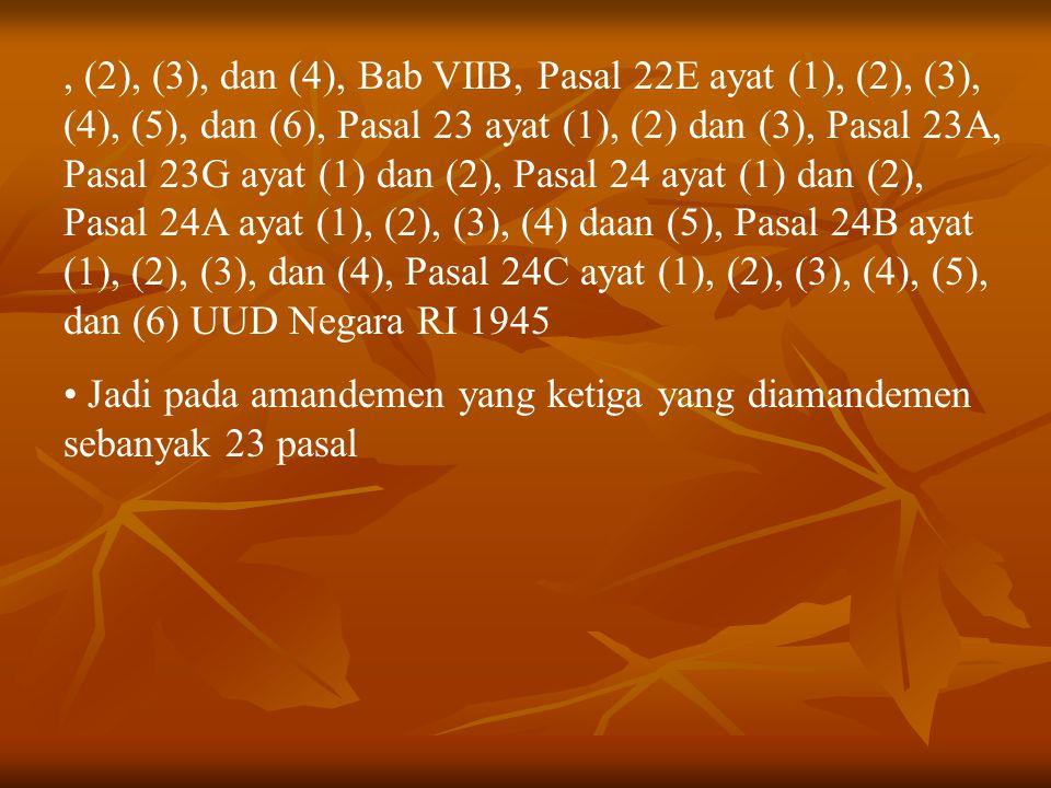 , (2), (3), dan (4), Bab VIIB, Pasal 22E ayat (1), (2), (3), (4), (5), dan (6), Pasal 23 ayat (1), (2) dan (3), Pasal 23A, Pasal 23G ayat (1) dan (2),