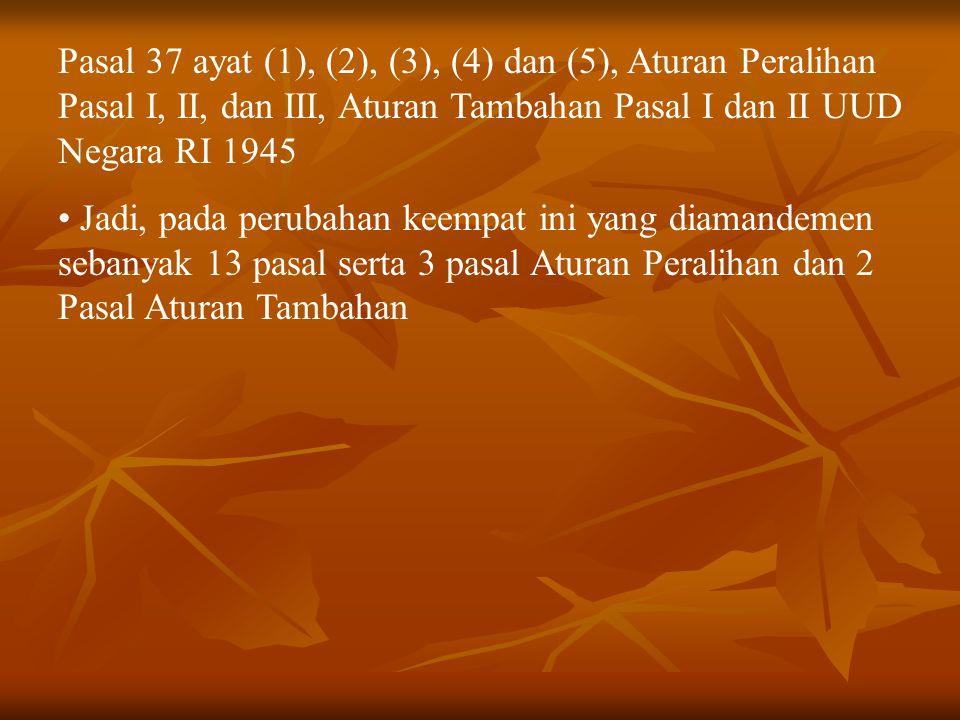 Pasal 37 ayat (1), (2), (3), (4) dan (5), Aturan Peralihan Pasal I, II, dan III, Aturan Tambahan Pasal I dan II UUD Negara RI 1945 Jadi, pada perubaha