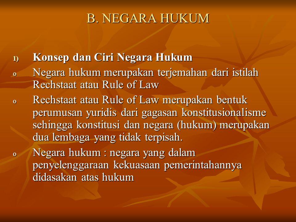 B. NEGARA HUKUM 1) Konsep dan Ciri Negara Hukum o Negara hukum merupakan terjemahan dari istilah Rechstaat atau Rule of Law o Rechstaat atau Rule of L
