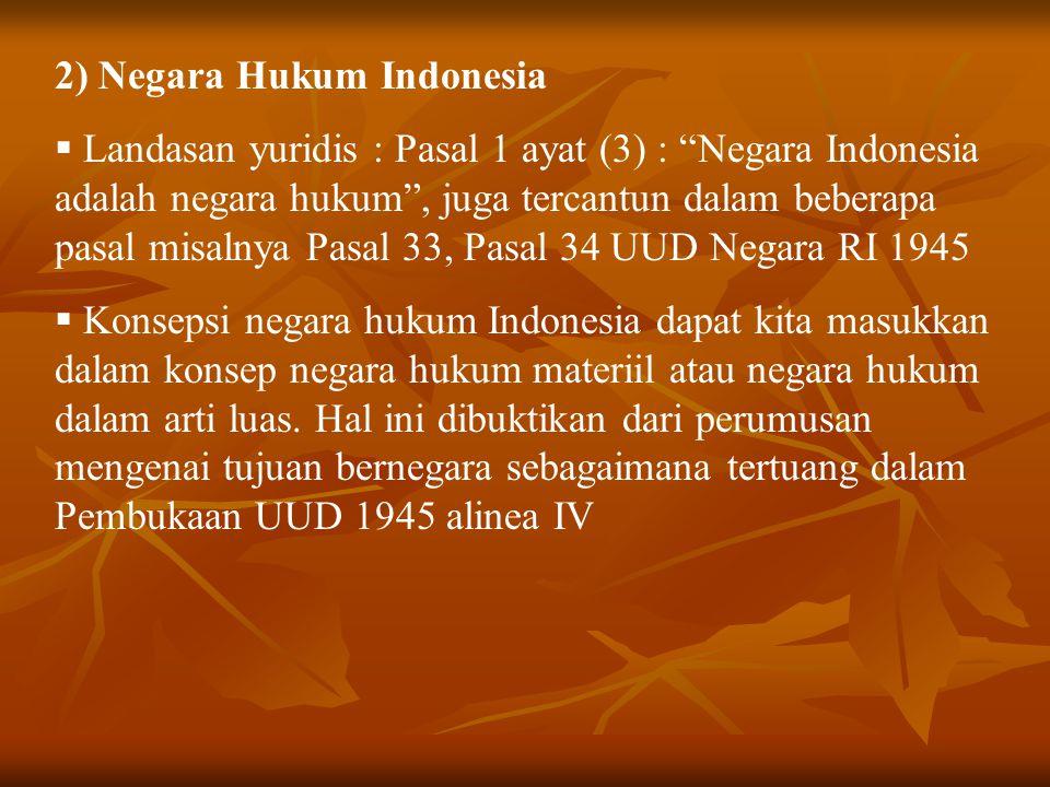 """2) Negara Hukum Indonesia  Landasan yuridis : Pasal 1 ayat (3) : """"Negara Indonesia adalah negara hukum"""", juga tercantun dalam beberapa pasal misalnya"""