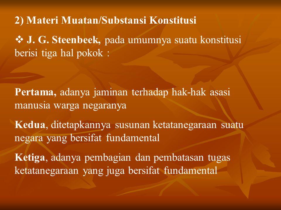 2) Materi Muatan/Substansi Konstitusi  J. G. Steenbeek, pada umumnya suatu konstitusi berisi tiga hal pokok : Pertama, adanya jaminan terhadap hak-ha