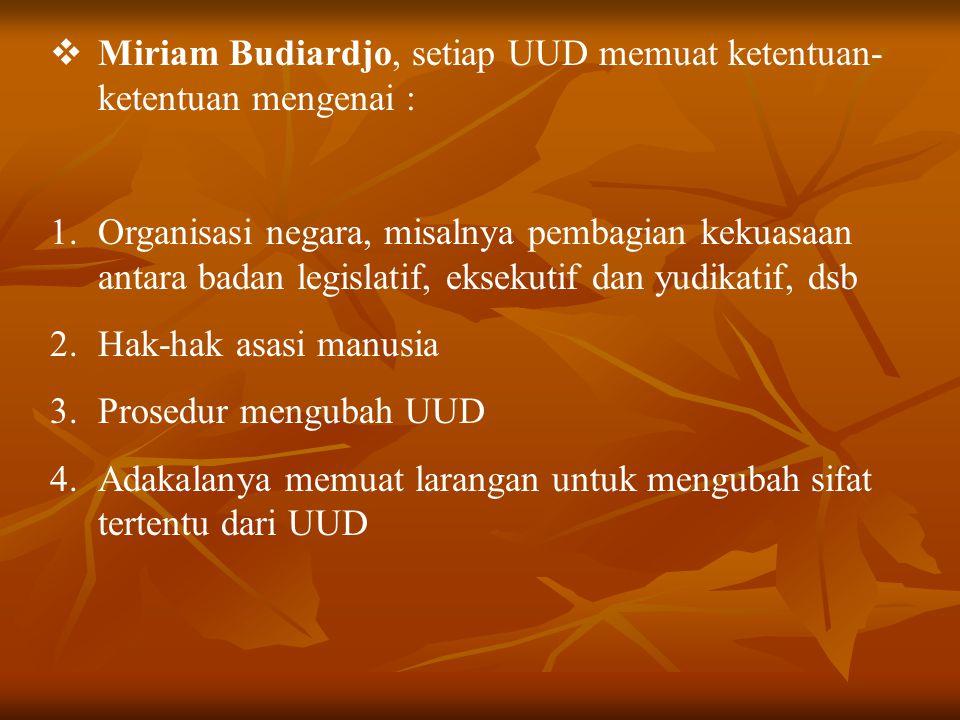  Miriam Budiardjo, setiap UUD memuat ketentuan- ketentuan mengenai : 1.Organisasi negara, misalnya pembagian kekuasaan antara badan legislatif, eksek
