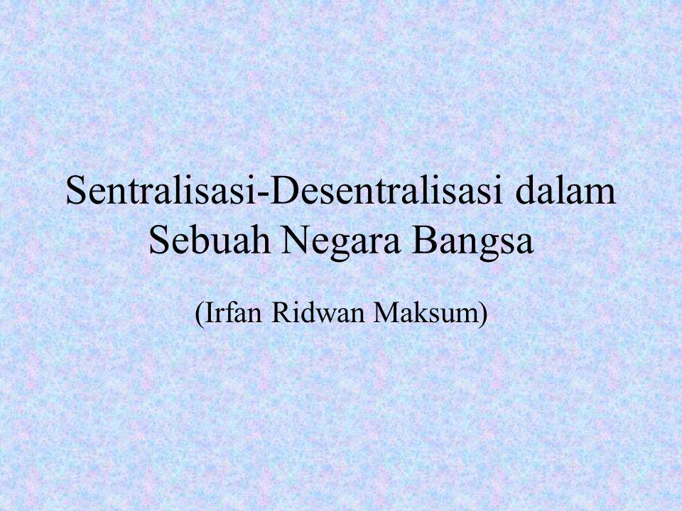 Sentralisasi-Desentralisasi dalam Sebuah Negara Bangsa (Irfan Ridwan Maksum)
