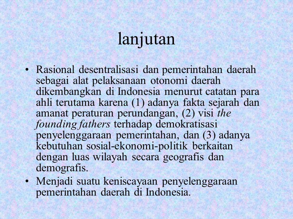lanjutan Rasional desentralisasi dan pemerintahan daerah sebagai alat pelaksanaan otonomi daerah dikembangkan di Indonesia menurut catatan para ahli t