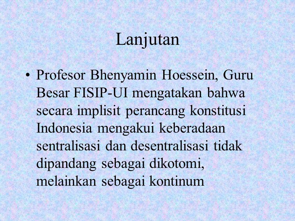 Lanjutan Profesor Bhenyamin Hoessein, Guru Besar FISIP-UI mengatakan bahwa secara implisit perancang konstitusi Indonesia mengakui keberadaan sentrali
