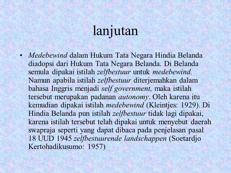 lanjutan Medebewind dalam Hukum Tata Negara Hindia Belanda diadopsi dari Hukum Tata Negara Belanda. Di Belanda semula dipakai istilah zelfbestuur untu