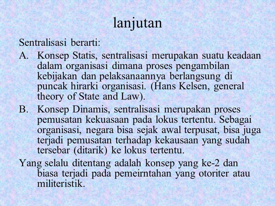 lanjutan Sentralisasi berarti: A.Konsep Statis, sentralisasi merupakan suatu keadaan dalam organisasi dimana proses pengambilan kebijakan dan pelaksan