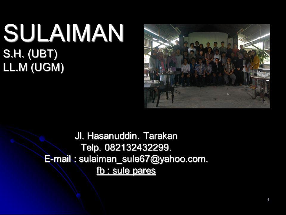 1 SULAIMAN S.H. (UBT) LL.M (UGM) Jl. Hasanuddin. Tarakan Telp. 082132432299. E-mail : sulaiman_sule67@yahoo.com. fb : sule pares