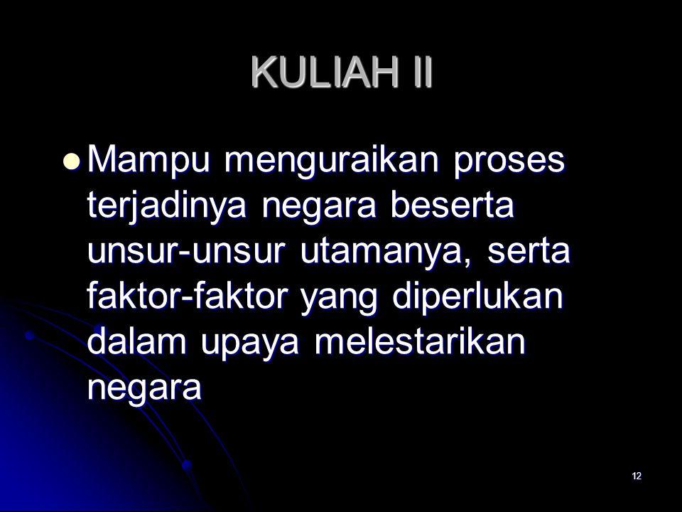 KULIAH II Mampu menguraikan proses terjadinya negara beserta unsur-unsur utamanya, serta faktor-faktor yang diperlukan dalam upaya melestarikan negara