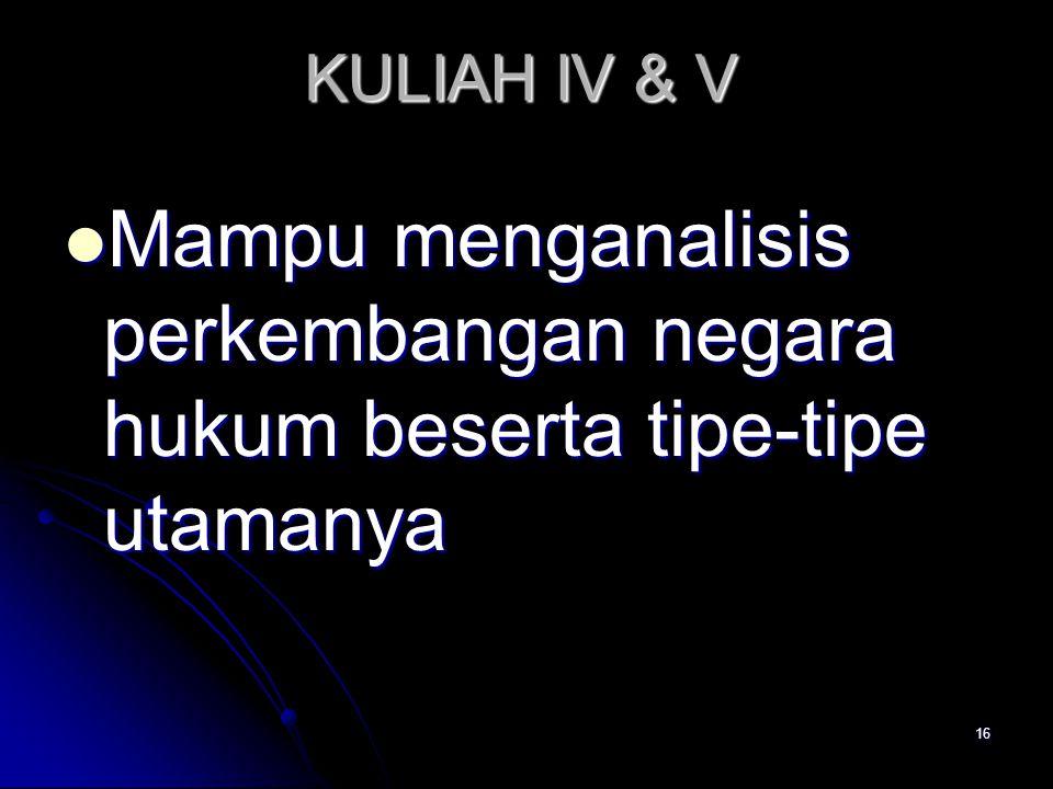 KULIAH IV & V Mampu menganalisis perkembangan negara hukum beserta tipe-tipe utamanya Mampu menganalisis perkembangan negara hukum beserta tipe-tipe u