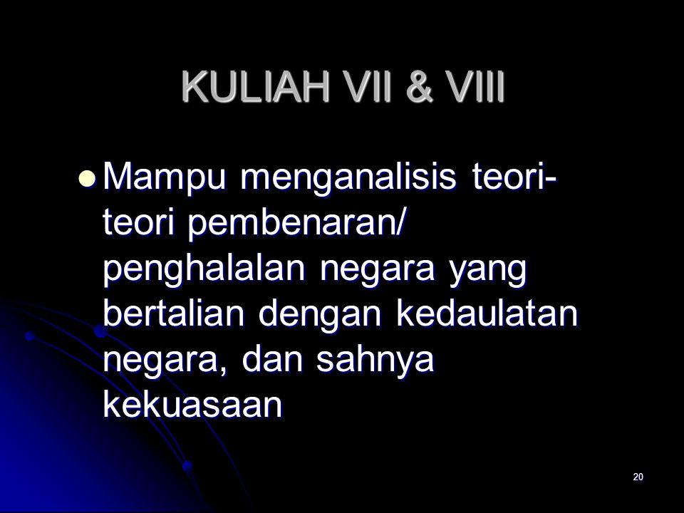 KULIAH VII & VIII Mampu menganalisis teori- teori pembenaran/ penghalalan negara yang bertalian dengan kedaulatan negara, dan sahnya kekuasaan Mampu m