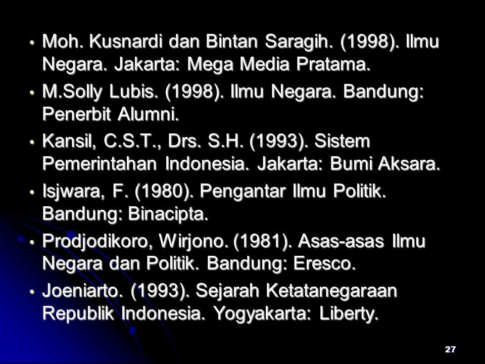 Moh. Kusnardi dan Bintan Saragih. (1998). Ilmu Negara. Jakarta: Mega Media Pratama. Moh. Kusnardi dan Bintan Saragih. (1998). Ilmu Negara. Jakarta: Me
