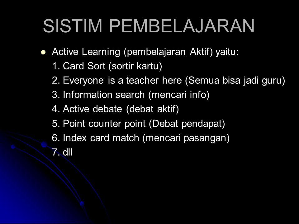 SISTIM PEMBELAJARAN Active Learning (pembelajaran Aktif) yaitu: 1. Card Sort (sortir kartu) 2. Everyone is a teacher here (Semua bisa jadi guru) 3. In